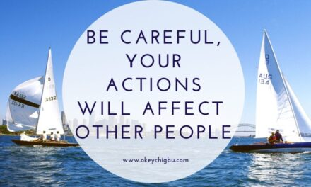 Be Careful, Your action affects others